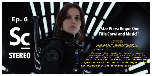 Soundcast Stereo (Ep. 6) Rogue One - Title Crawl and Music?