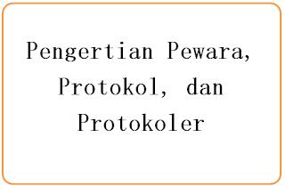 Pengertian Pewara, Protokol, dan Protokoler