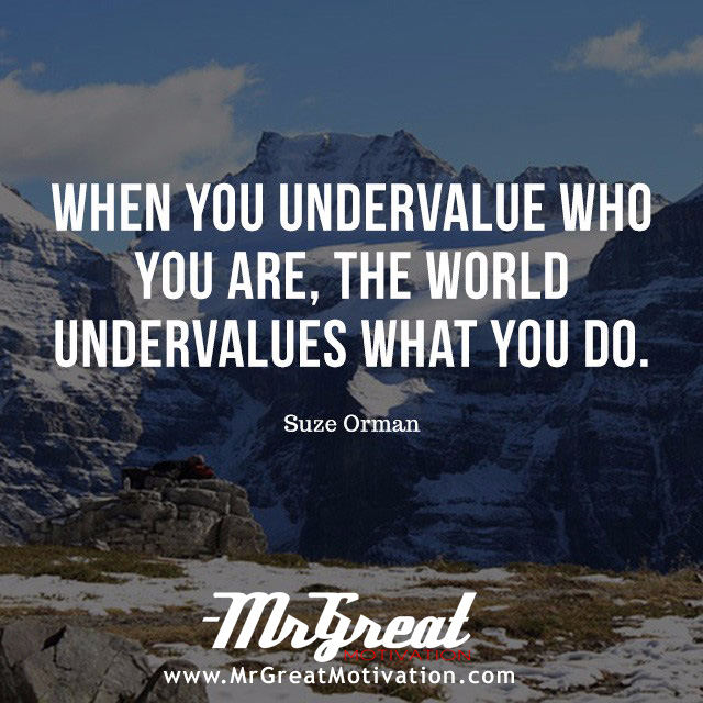 When you undervalue what you do, the world will undervalue who you are - Oprah Winfrey