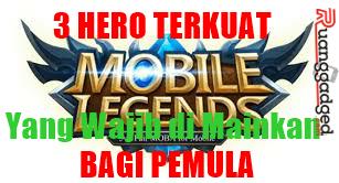 Ternyata 3 Hero Mobile Legends Terkuat Ini Cocok Untuk Pemula
