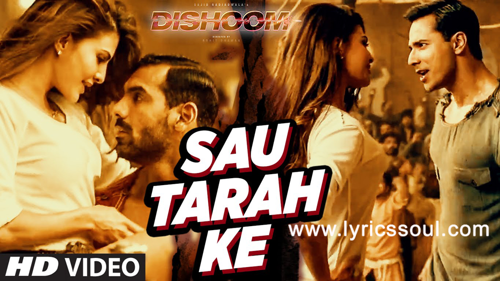 The Sau Tarah Ke lyrics from 'Dishoom', The song has been sung by Jonita Gandhi, Amit Mishra, . featuring , , , . The music has been composed by Pritam, , . The lyrics of Sau Tarah Ke has been penned by Kumaar
