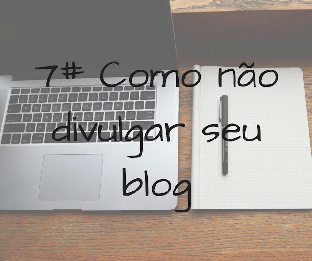 como, não, divulgar, seu, blog, divulgação, modo, errado, blogger, blogueiro, blogueira