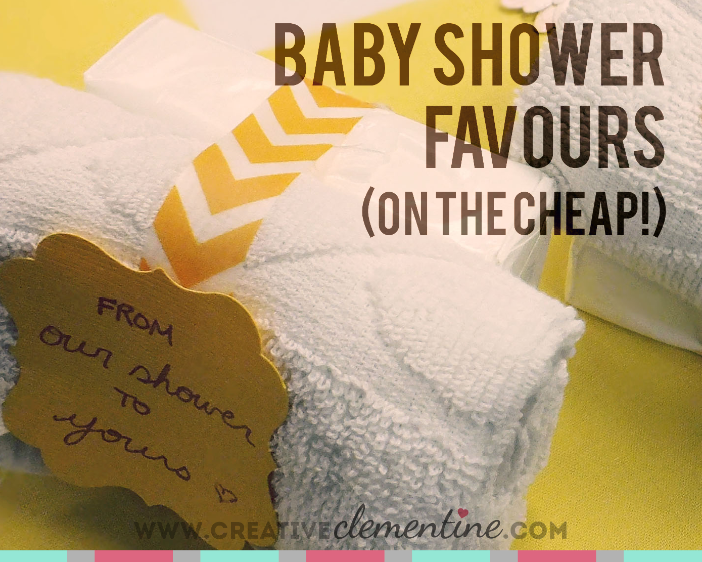 "Baby Shower Favours on the Cheap via Creative Clementine. ""From Our Shower to Yours"" soap and cloth set."