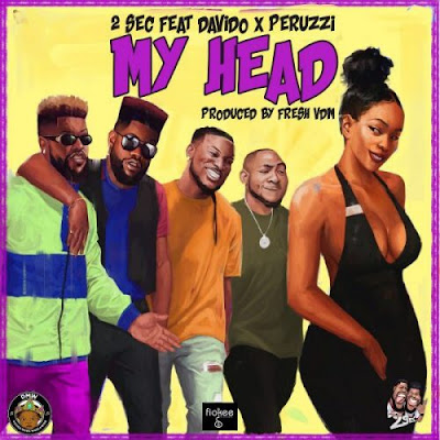 Music: 2Sec ft Davido & Peruzzi - My Head (Mp3 Download)