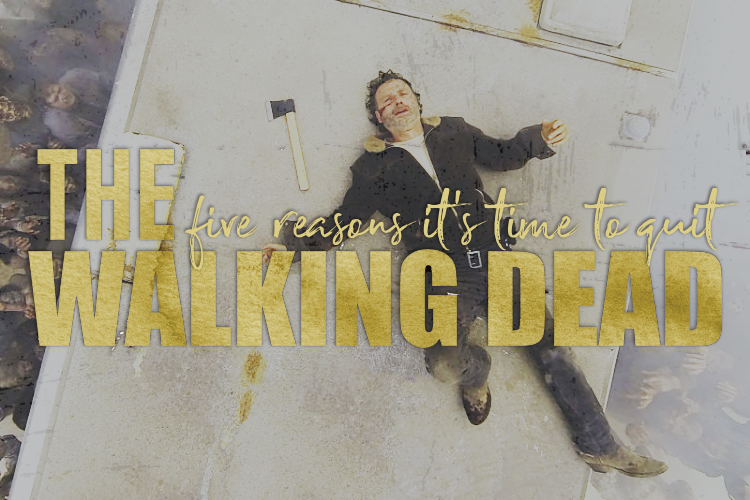 5 Reasons To Finally Quit The Walking Dead