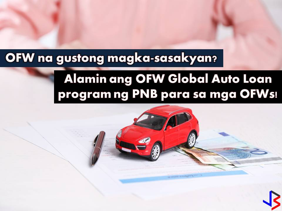 Attention to all Overseas Filipino Workers (OFWs) in Hong Kong and Saudi Arabia! Don't you know that there is an auto loan program in Philippine National Bank (PNB) specially made for you?  This is through Global Filipino Auto Loan, a financing facility for car buyers! The following are units eligible for financing;  Sedan Sports Utility Vehicle (SUV) Passenger Vans Asian Utility Vehicle (AUV) Light Commercial Vehicles (LCV)  Am I qualified? Here are the requirements for eligible borrowers;  Should be at least 21 years old, and will not be more than 60 upon loan maturity. Must have been working abroad for the last two (2) years. The documentary requirements are: Signed application form with ID picture;* Special power of attorney (SPA), duly authenticated by the embassy Authenticated contract of employment or Authenticated pay slip Certified statement of income and expenses * Important: Applicant has to fill out the application form completely and accurately in order for expedient application processing.   You may submit your applications through PNB offices in Hong Kong and Saudi Arabia only.  What is the maximum loan term? The maximum term of the loan is sixty (60) months How much is the amount of loan and required down payment? The minimum amount of loan is P 400,000.00. The maximum loanable amount for brand-new vehicles is up to 80 percent of the cash list or purchase price. What is the interest rate? The interest rate is set by management and is computed using the add-on interest method. How long is the processing time? The approval process is three (3) to five (5) days upon receipt of complete basic documentary requirements. What are the miscellaneous fees? Chattel mortgage fees – Chattel mortgage fees are determined by the bank based on the PN amount. Comprehensive insurance – Comprehensive insurance coverage on the motor vehicle financed is procured from PNB General Insurers Company, Inc. Insurance coverage is equivalent to the selling price of the unit. Succeeding insurance coverage will be in accordance with the existing policy on insurance coverage on bank-financed undertakings. What is the mode of payment for monthly amortization? Auto debit arrangement Issuance of post-dated checks (PDCs)