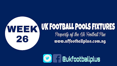 WEEK 26: UK 2018/2019 FOOTBALL POOLS ADVANCE FIXTURES | 05-01-2018 | www.ukfootballplus.com.ng