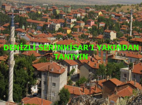 DENİZLİ SERİNHİSAR'I YAKINDAN TANIYIN