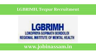 LGBRIMH, Tezpur Recruitment