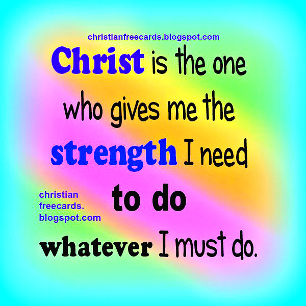 Christ is the one who gives me the strength Christian Quotes, free cards for sharing by whatsap, twitter, facebook, bible verses, scripture.