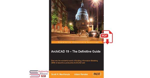 ArchiCAD 19 – The Deinitive Guide by Scott H. MacKenzie and Adam Rendek