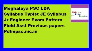 Meghalaya PSC LDA Syllabus Typist JE Syllabus Jr Engineer Exam Pattern Field Asst Previous papers Pdfmpsc.nic.in