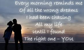 Best Quotes About Love Messages: Every morning reminds me of all the wrong dreams I had been chasing all my life until I found the right one-you