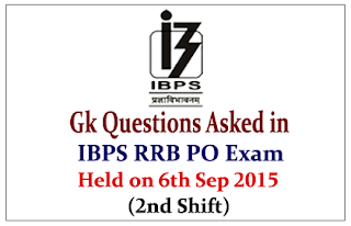 List of GK Questions Asked in IBPS RRB PO (Officer Scale-I) Exam Held on 6th Sep 2015 (1st Shift)