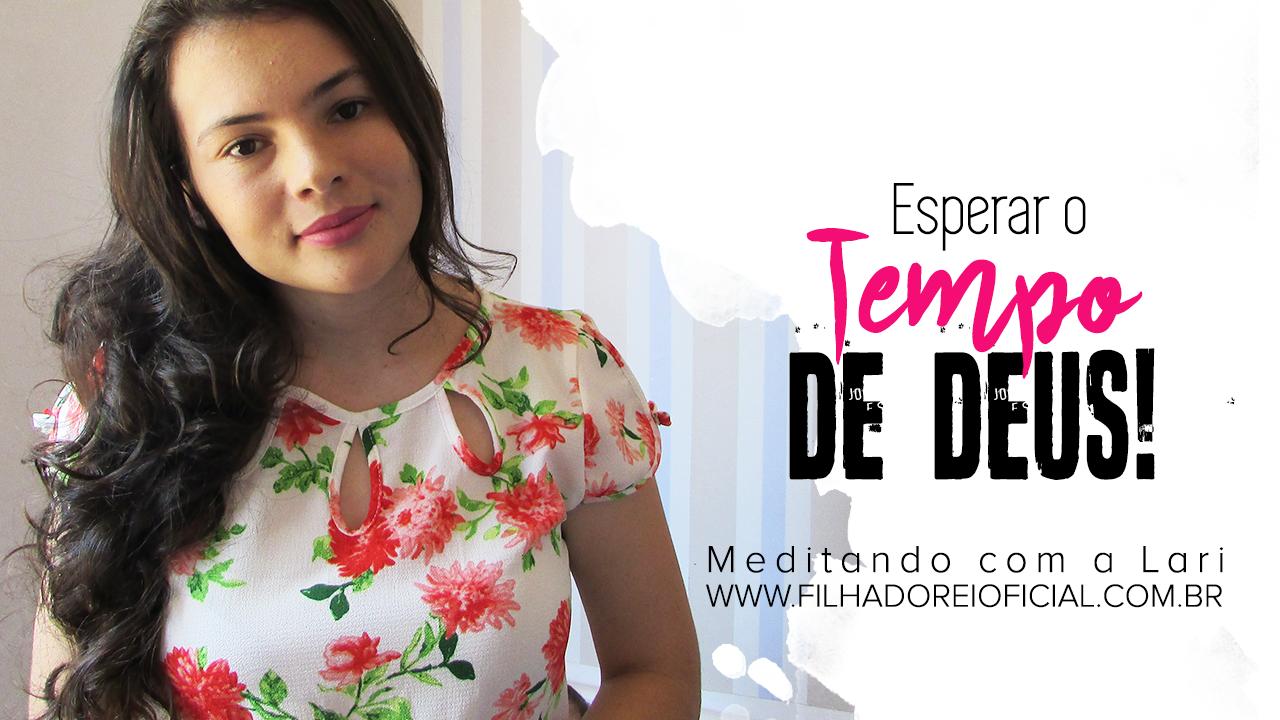 Meditando com Larisse Oliveira - Espere o Tempo de Deus