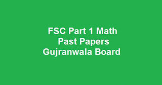 FSC Part 1 Math Past Papers BISE Gujranwala Board Download All Past Years