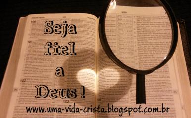Aprendendo a ser fiel a Deus - Devocional - Blog Uma Vida Cristã