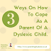 3 Ways On How To Cope As A Parent Of A Dyslexic Child.