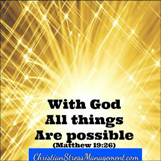 With God all things are possible. (Matthew 19:26)