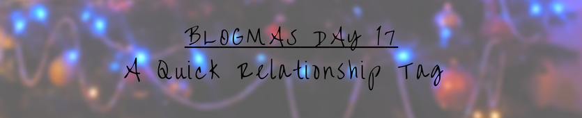 Blogmas Day 17 - A Quick Relationship Tag Banner