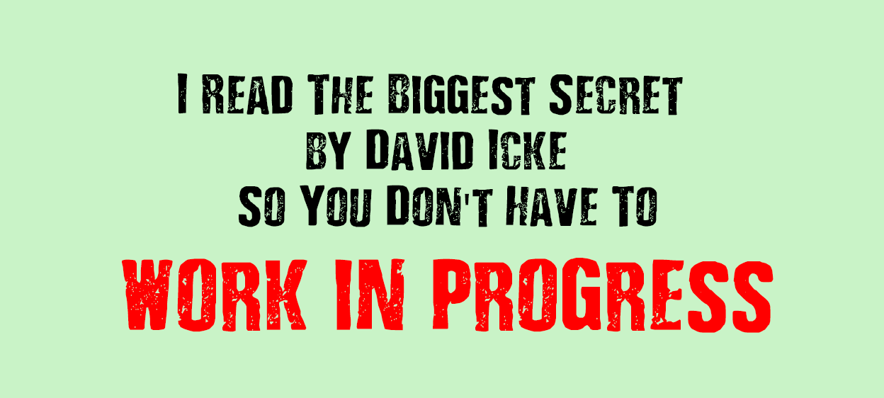 I Read The Biggest Secret (by David Icke) So You Don't Have To