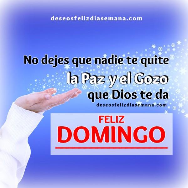 Imagen con frases de feliz domingo, reflexión del domingo, motivación a tener paz, gozo, alegría por Mery Bracho.