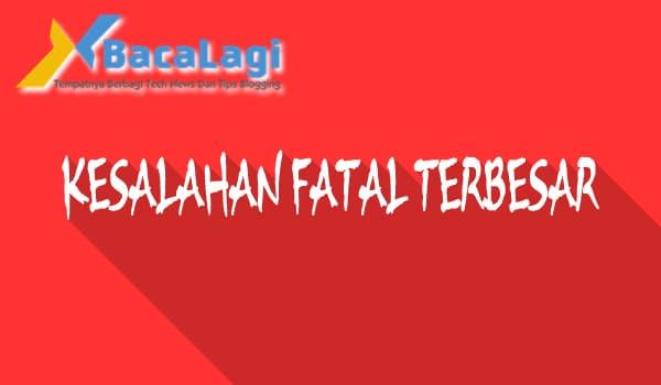 Kesalahan Fatal Terbesar
