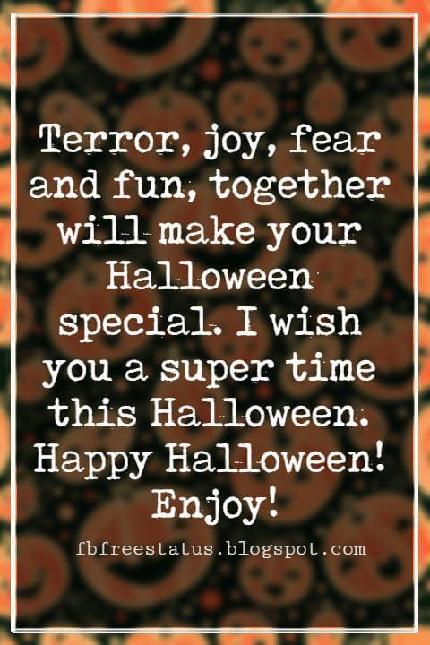 Halloween Messages, Happy Halloween Message, Terror, joy, fear and fun, together will make your Halloween special. I wish you a super time this Halloween. Happy Halloween! Enjoy!