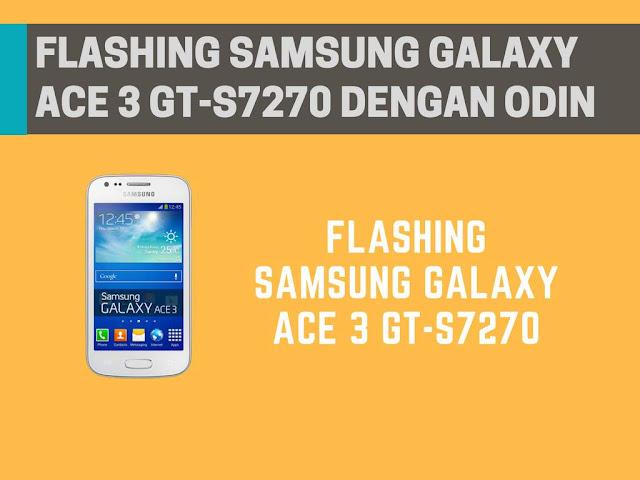 pasti saja biasanya dapat terdapat masalah Tutorial Flashing Samsung Galaxy Ace 3 GT-S7270 Menggunakan Odin
