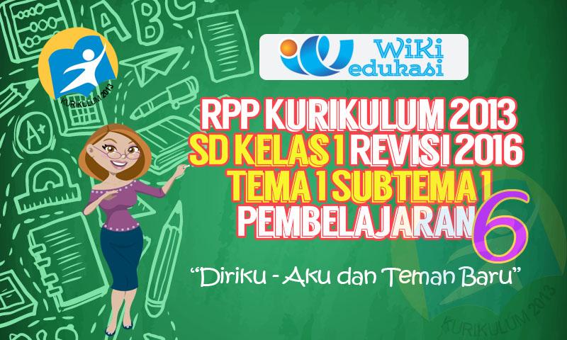 RPP Kurikulum 2013 SD Kelas 1 Revisi Tema 1 Subtema 1 Pembelajaran 6