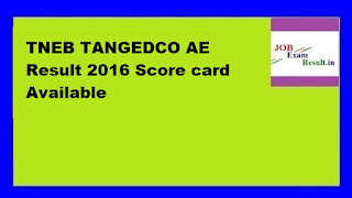 TNEB TANGEDCO AE Result 2016 Score card Available