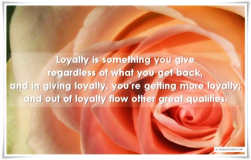 Loyalty Is Something You Give Regardless Of What YOu Get Back, Picture Quotes, Love Quotes, Sad Quotes, Sweet Quotes, Birthday Quotes, Friendship Quotes, Inspirational Quotes, Tagalog Quotes