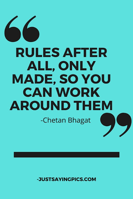 chetan bhagat sayings Rules after all , are only made , so you can work around them