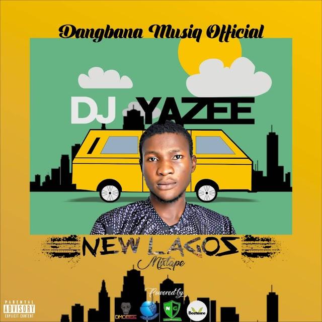 [MIXTAPE]: DJ YAZEE - NEW LAGOS