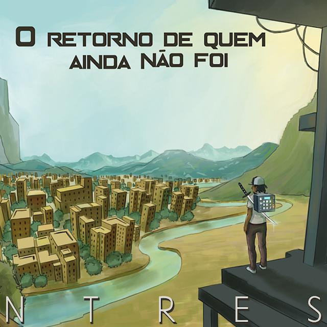 """Ntres lanca se Ep de estreia """"O Retorno de quem ainda nao foi"""""""