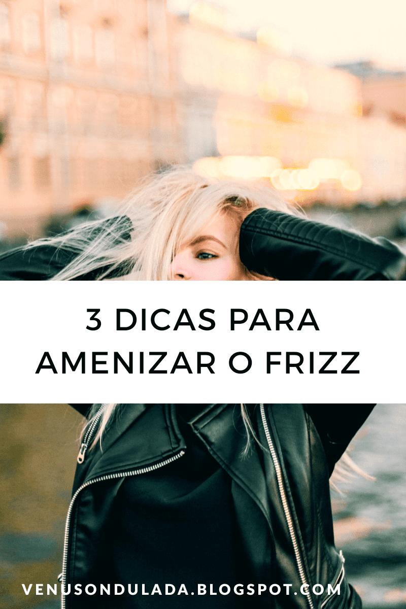 tres dicas para acabar com o frizz