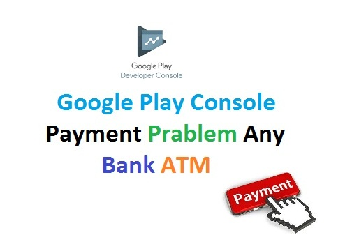 Google Play Console Payment Prablem Solution For Any Bank ATM