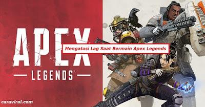 Cara mengatasi lag, patah-patah, force close (keluar sendiri), dan drop frame saat bermain Apex Legends.