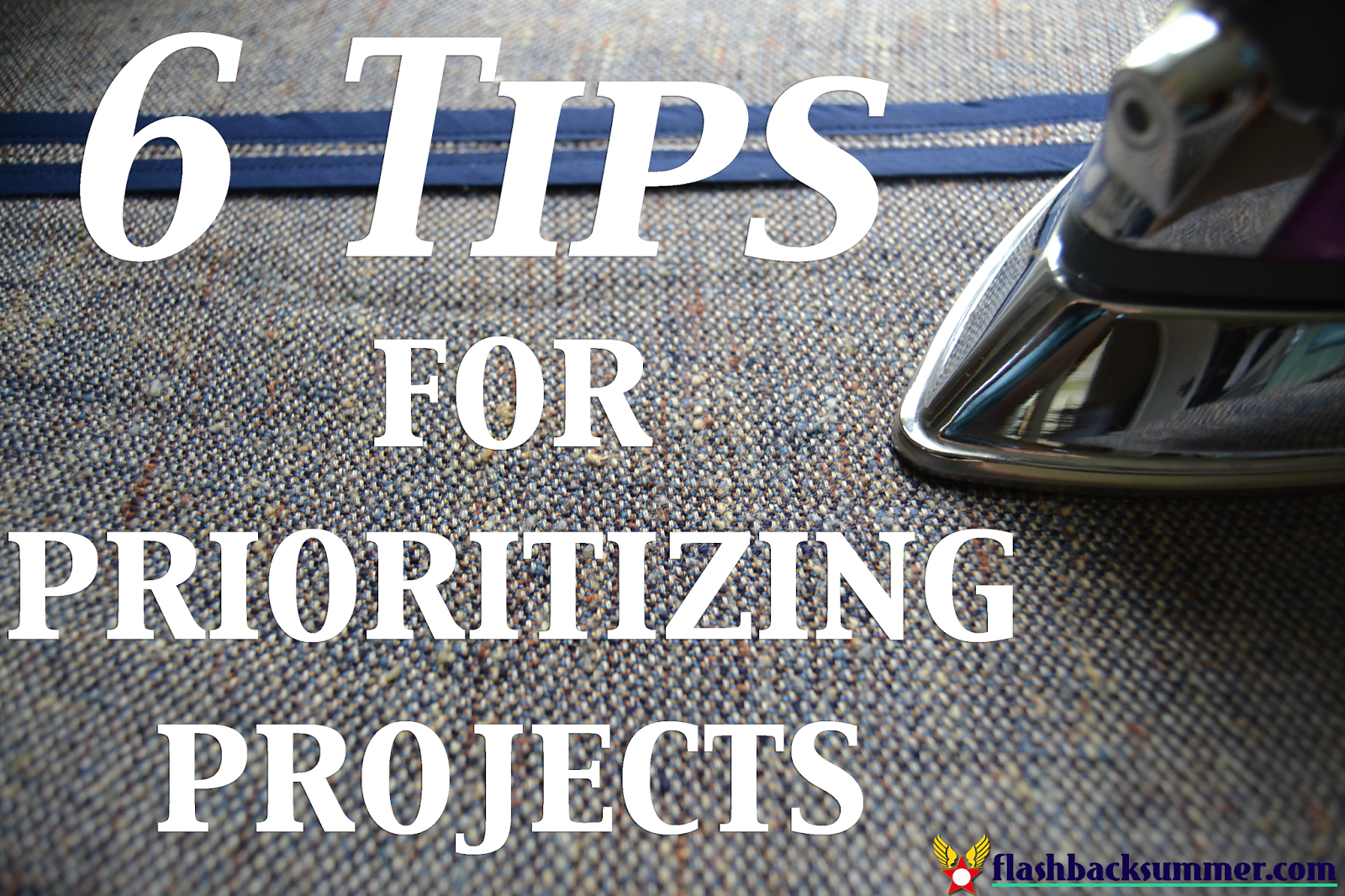Flashback Summer: 6 Tips for Prioritizing Projects