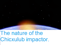 http://sciencythoughts.blogspot.co.uk/2014/03/the-nature-of-chicxulub-impactor.html
