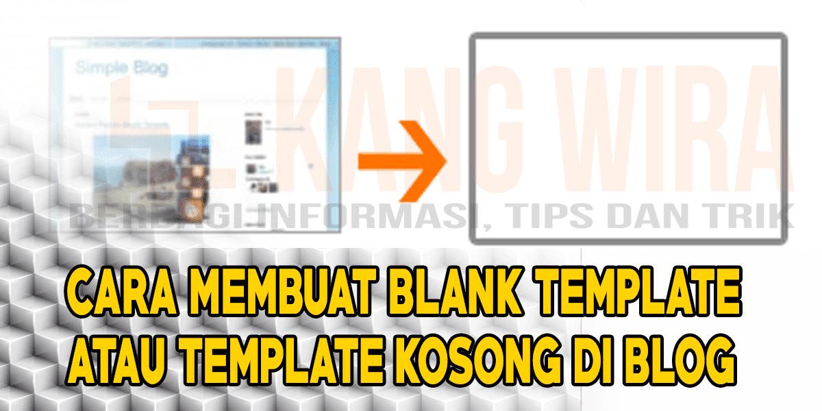 Cara Membuat Blank Template atau Template Kosong di Blog