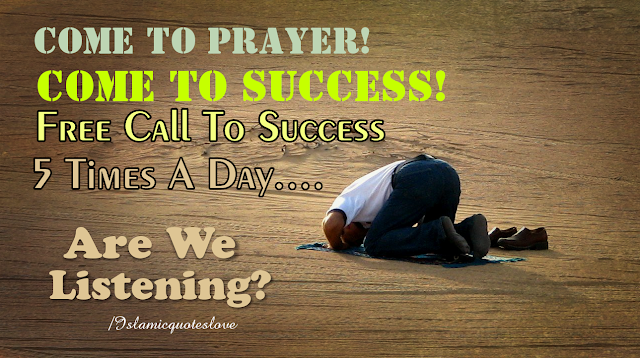Come to prayer! come to success! free call to success five times a day..... are we listening?