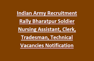 Indian Army Recruitment Rally Bharatpur Soldier Nursing Assistant, Clerk, Tradesman, Technical Vacancies Notification 2017