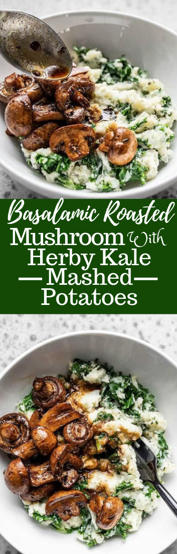 BALSAMIC ROASTED MUSHROOMS WITH HERBY KALE MASHED POTATOES #vegetarian