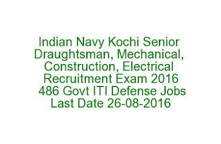 Indian Navy Kochi Senior Draughtsman, Mechanical, Construction, Electrical Recruitment Exam 2016 486 Govt ITI Defense Jobs Last Date 26-08-2016