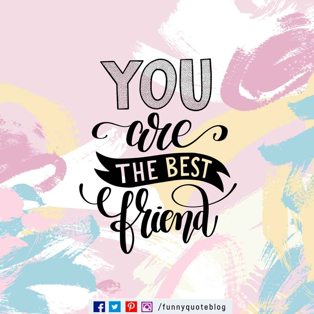 You are the best friend.