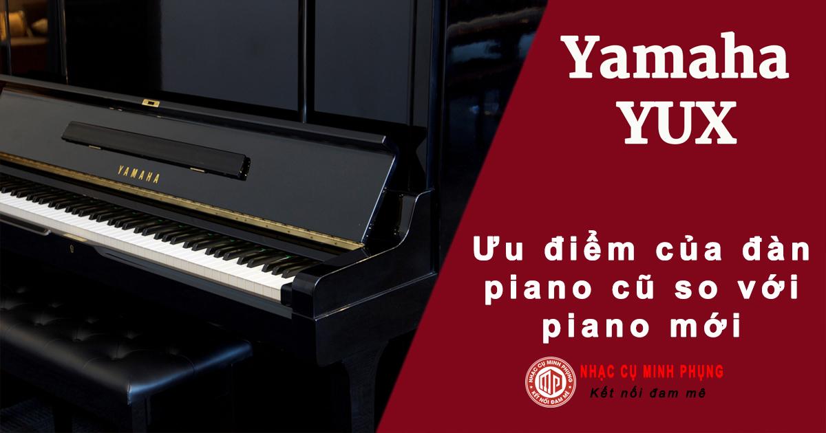 Nên mua đàn piano cơ cũ hay mới