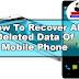 How To Recover All Deleted Data Of Mobile phone