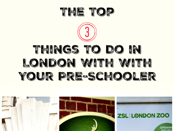 The Top 3 Things To Do in London With Your Pre-Schooler
