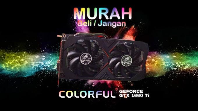 Colorful GTX 1660ti - Murah Sih,  Beli atau Jangan?